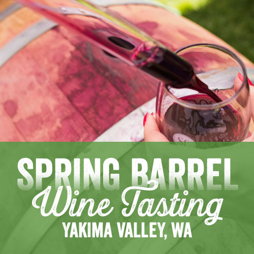 Spring Barrel Wine Tasting in Yakima Valley Wine Country